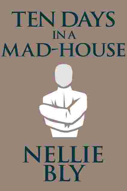[PDF] Ten Days in a Mad-House by Nellie Bly | Perlego