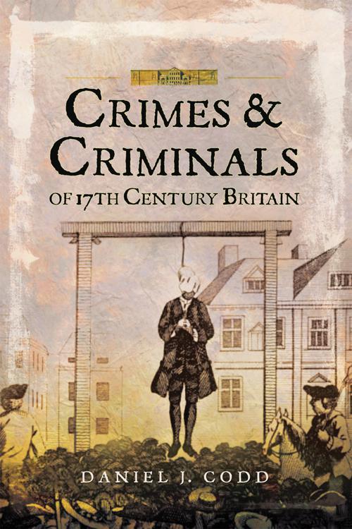Crimes and Criminals of 17th Century Britain