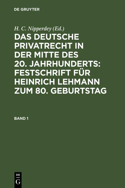 Das deutsche Privatrecht in der Mitte des 20. Jahrhunderts: Festschrift für Heinrich Lehmann zum 80. Geburtstag. Band 1