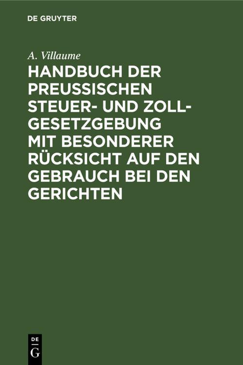 Handbuch der Preußischen Steuer- und Zoll-Gesetzgebung mit besonderer Rücksicht auf den Gebrauch bei den Gerichten