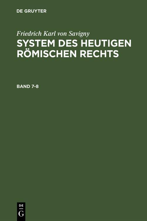 Friedrich Karl von Savigny: System des heutigen römischen Rechts. Band 7-8