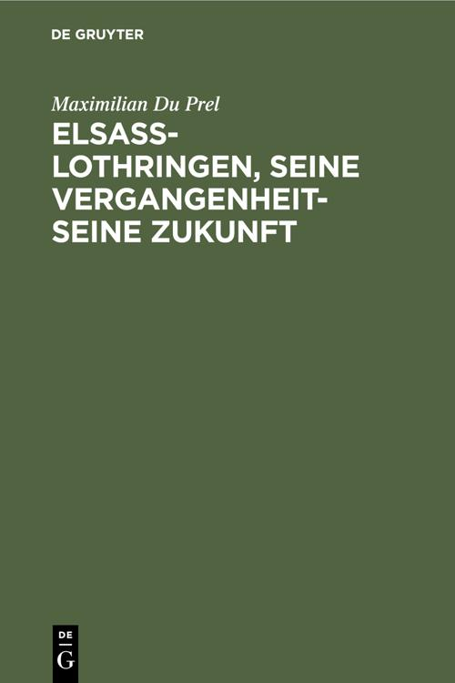 Elsass-Lothringen, seine Vergangenheit-seine Zukunft