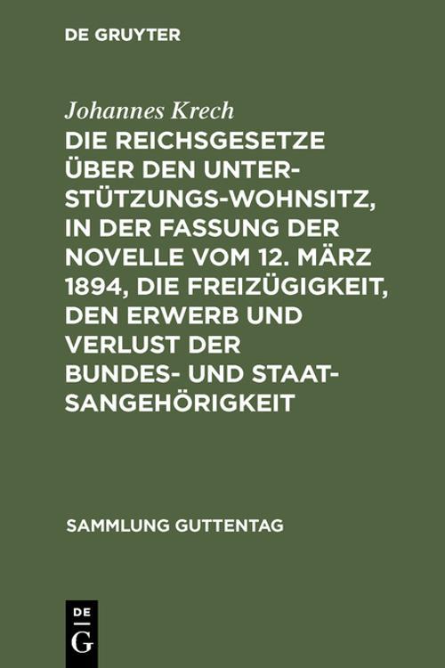 Die Reichsgesetze über den Unterstützungswohnsitz, in der Fassung der Novelle vom 12. März 1894, die Freizügigkeit, den Erwerb und Verlust der Bundes- und Staatsangehörigkeit