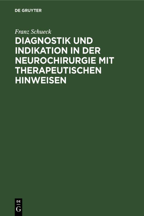 Diagnostik und Indikation in der Neurochirurgie mit therapeutischen Hinweisen