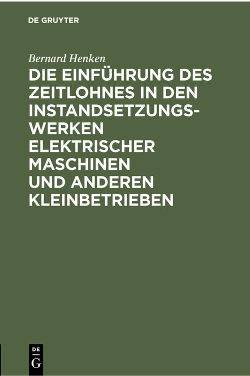 Die Einführung des Zeitlohnes in den Instandsetzungswerken elektrischer Maschinen und anderen Kleinbetrieben