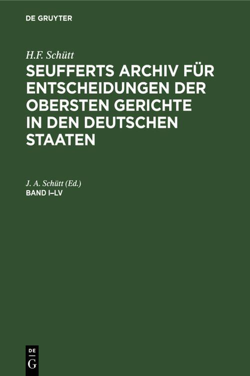 H.F. Schütt: J. A. Seuffert's Archiv für Entscheidungen der obersten Gerichte in den deutschen Staaten. Band I–LV