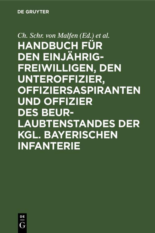 Handbuch für den Einjährig-Freiwilligen, den Unteroffizier, Offiziersaspiranten und Offizier des Beurlaubtenstandes der kgl. bayerischen Infanterie
