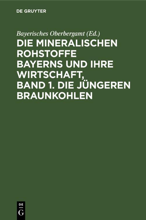 Die mineralischen Rohstoffe Bayerns und ihre Wirtschaft, Band 1. Die jüngeren Braunkohlen