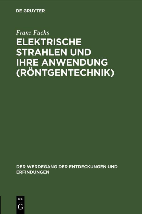 Elektrische Strahlen und ihre Anwendung (Röntgentechnik)