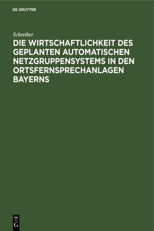 Die Wirtschaftlichkeit des geplanten automatischen Netzgruppensystems in den Ortsfernsprechanlagen Bayerns