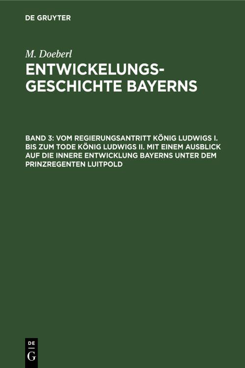 Vom Regierungsantritt König Ludwigs I. bis zum Tode König Ludwigs II. mit einem Ausblick auf die innere Entwicklung Bayerns unter dem Prinzregenten Luitpold