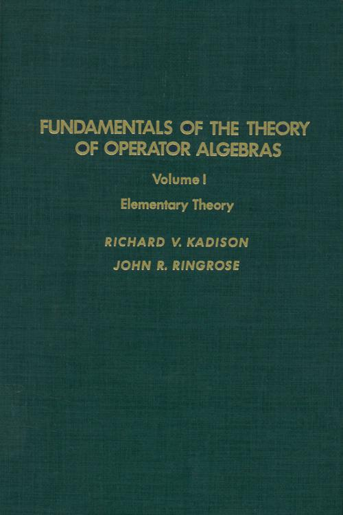 Fundamentals of the Theory of Operator Algebras. V1
