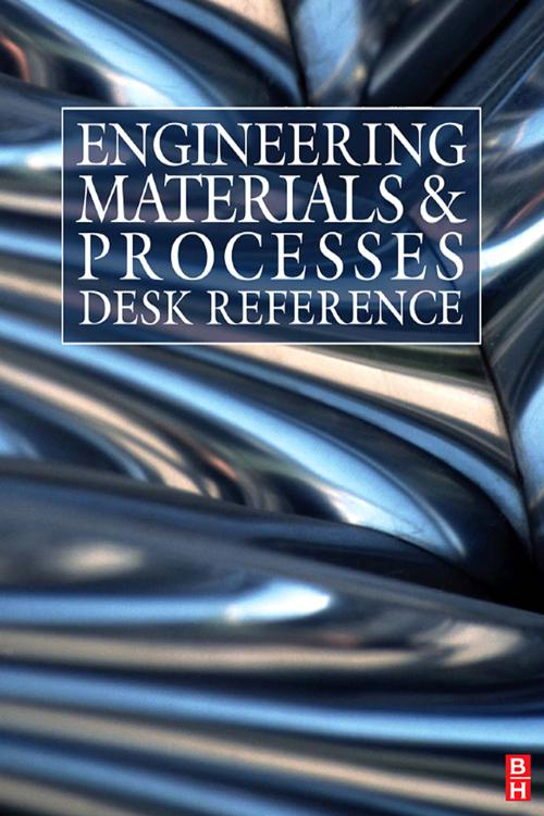 Engineering Materials and Processes Desk Reference
