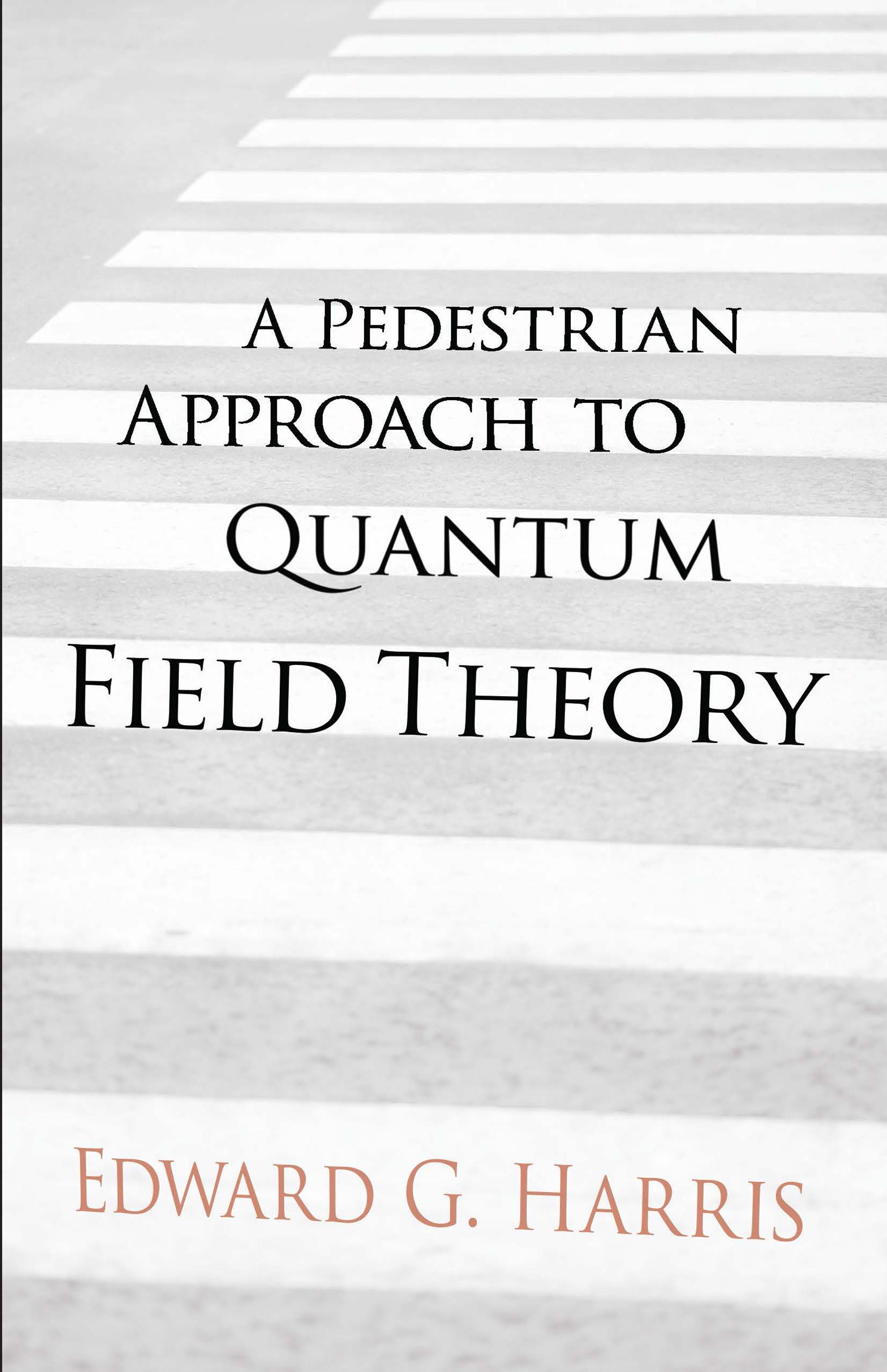 A Pedestrian Approach to Quantum Field Theory by Edward G Harris