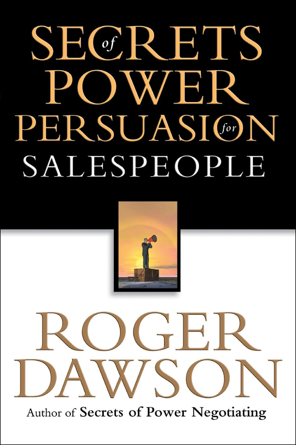 Secrets Of Power Persuasion For Salespeople By Roger Dawson Pdf