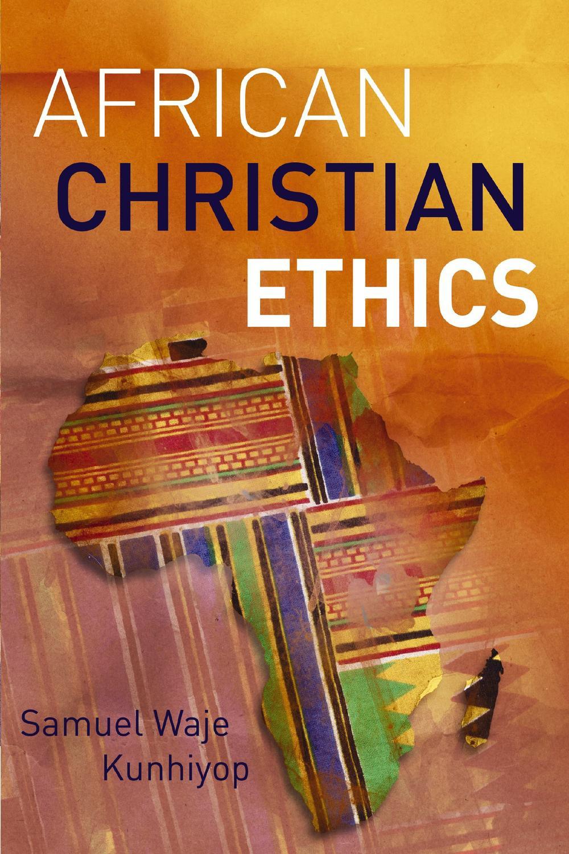 African Christian Ethics By Samuel Waje Kunhiyop Pdf Read Online Perlego