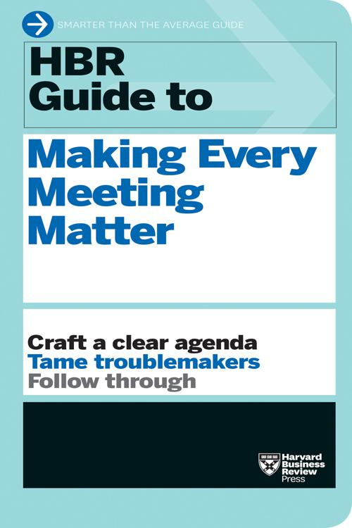 HBR Guide to Making Every Meeting Matter (HBR Guide Series)