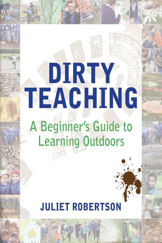 PDF] Dirty Teaching by Juliet Robertson | Perlego