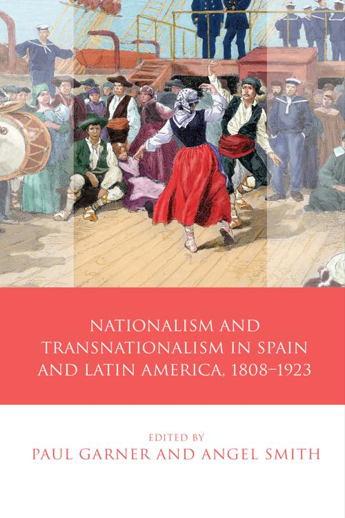 Nationalism and Transnationalism in Spain and Latin America, 1808–1923