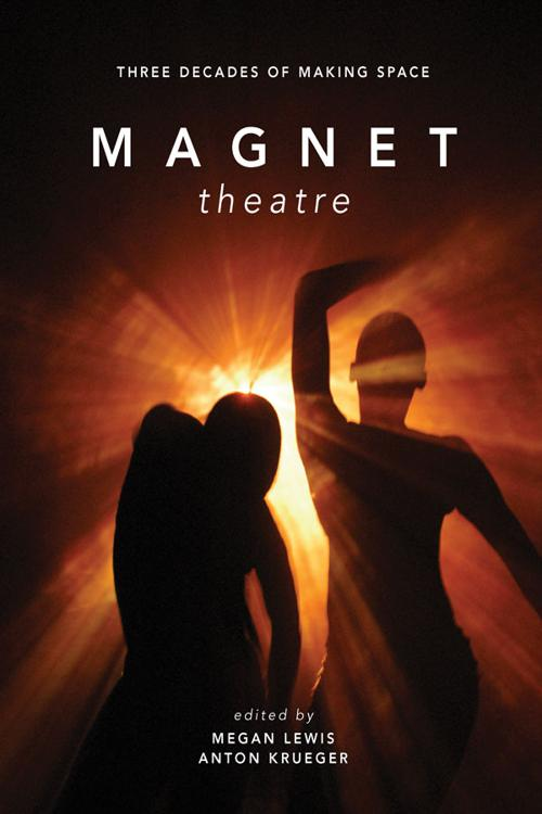 Magnet Theatre: Three Decades of Making Space