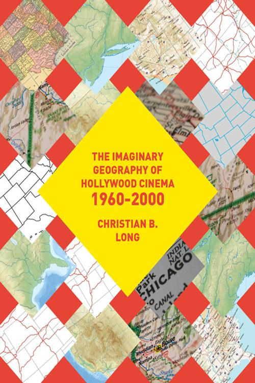 The Imaginary Geography of Hollywood Cinema 1960–2000