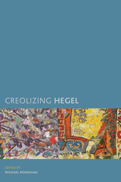 Creolizing Hegel