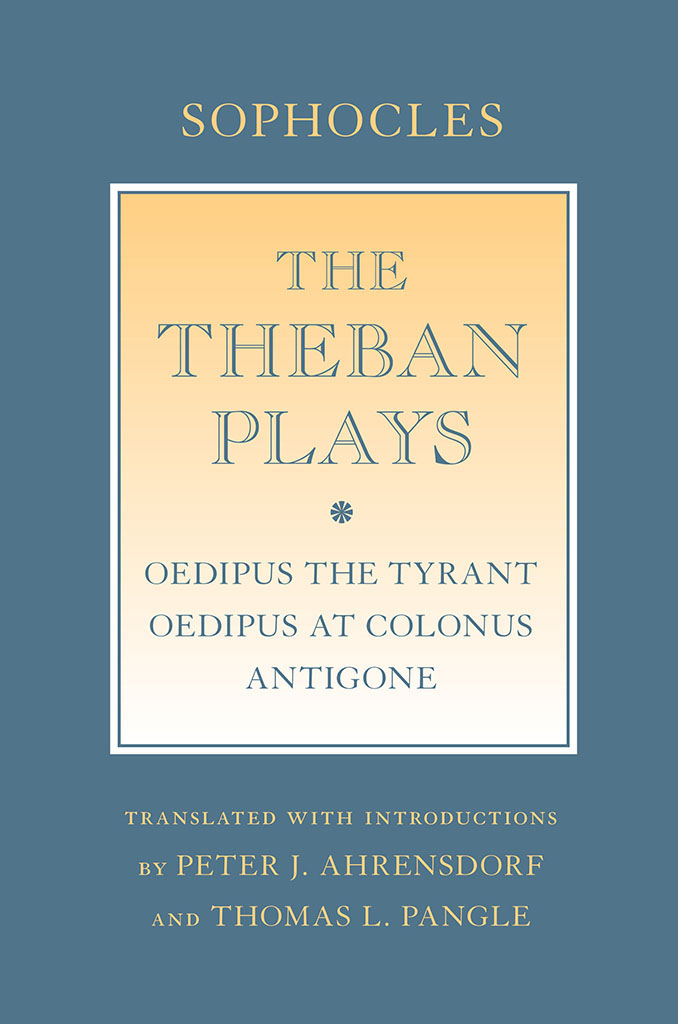 The Theban Plays By Sophocles Peter J Ahrensdorf Thomas L Pangle