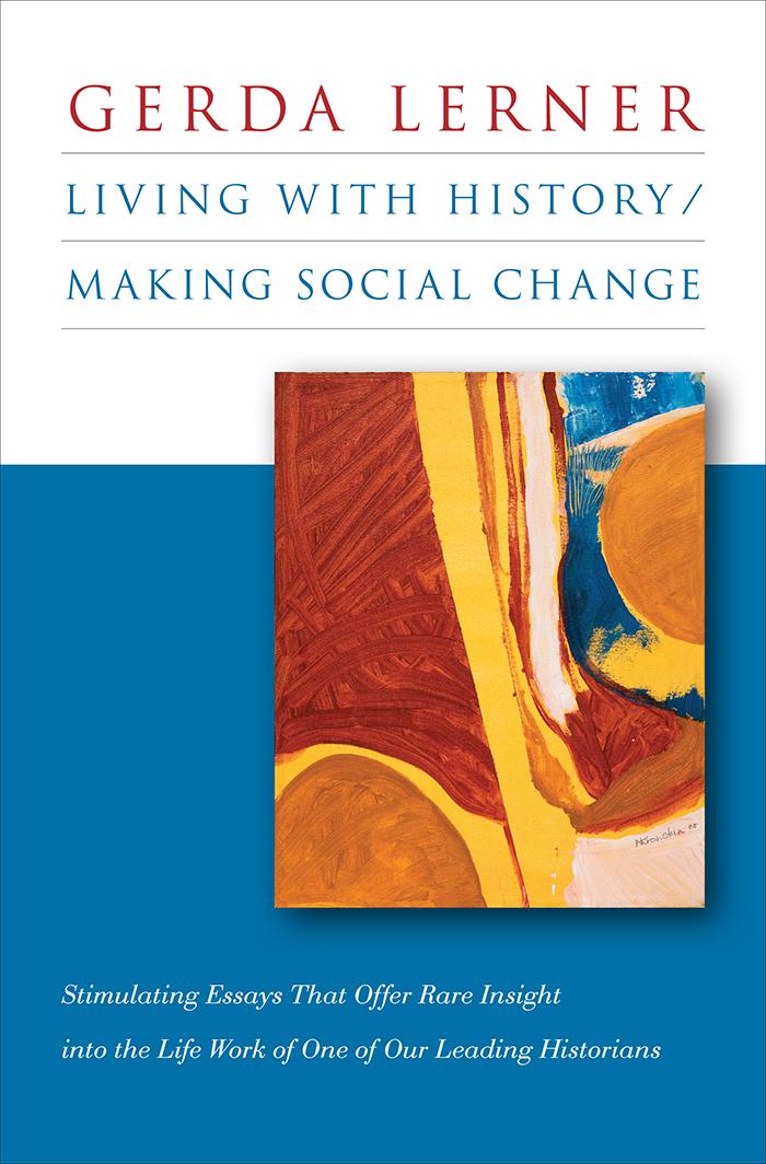 Living With History Making Social Change By Gerda Lerner Pdf