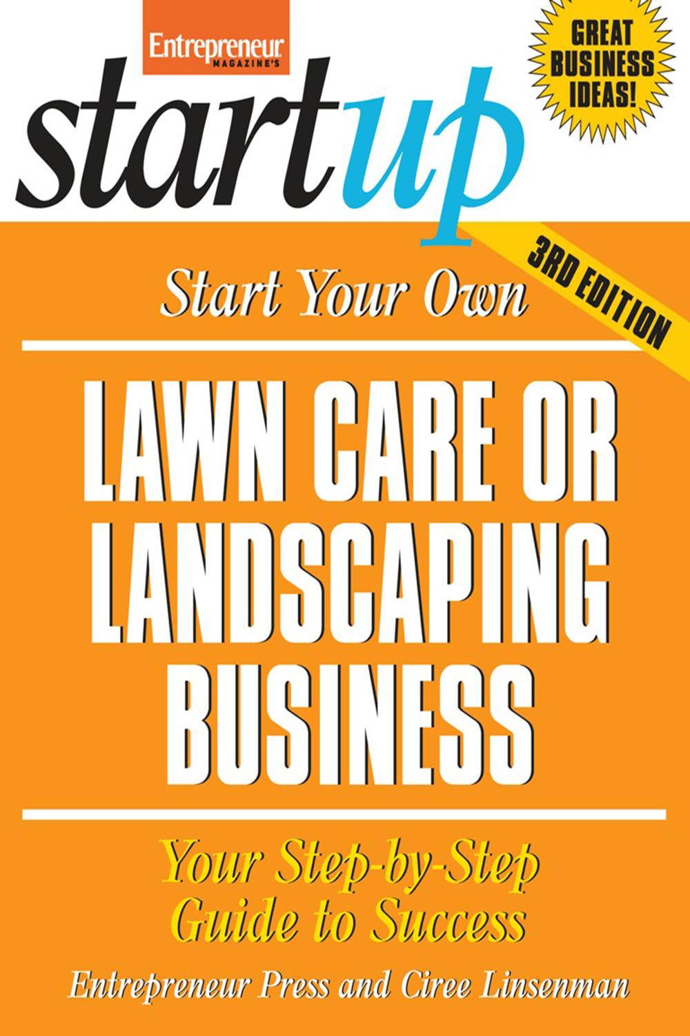 Your Step-by-Step Guide to Success Start Your Own Lawn Care or Landscaping Business