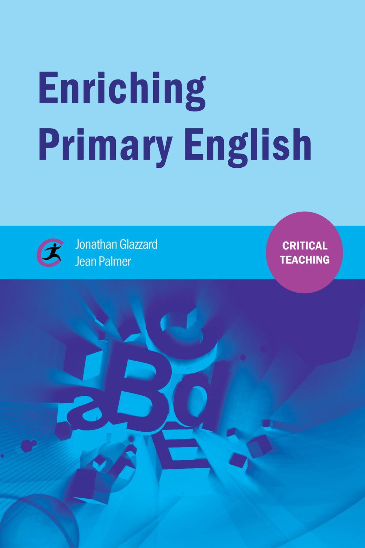Enriching Primary English by Jonathan Glazzard, Jean Palmer