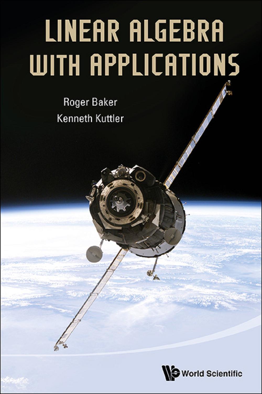 Linear Algebra with Applications by Roger Baker, Kenneth Kuttler
