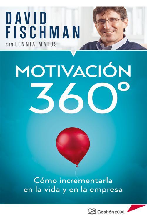 Motivación 360°   Cómo incrementarla en la vida y en la empresa