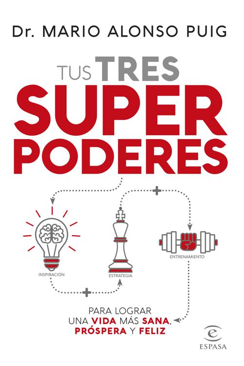 Tus tres superpoderes para lograr una vida más sana, próspera y feliz