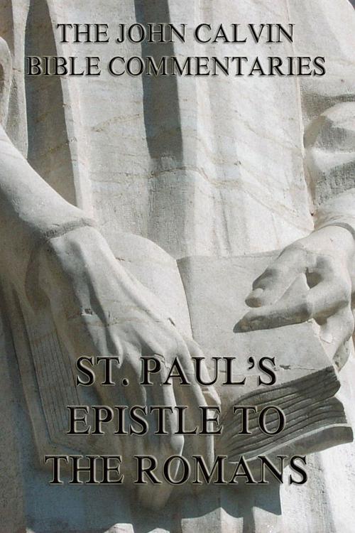John Calvin's Commentaries On St. Paul's Epistle To The Romans