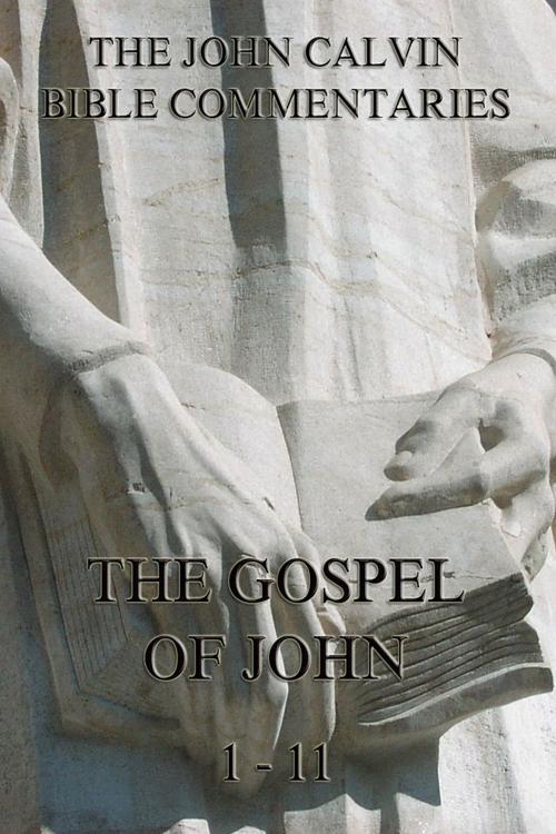 John Calvin's Commentaries On The Gospel Of John Vol. 1