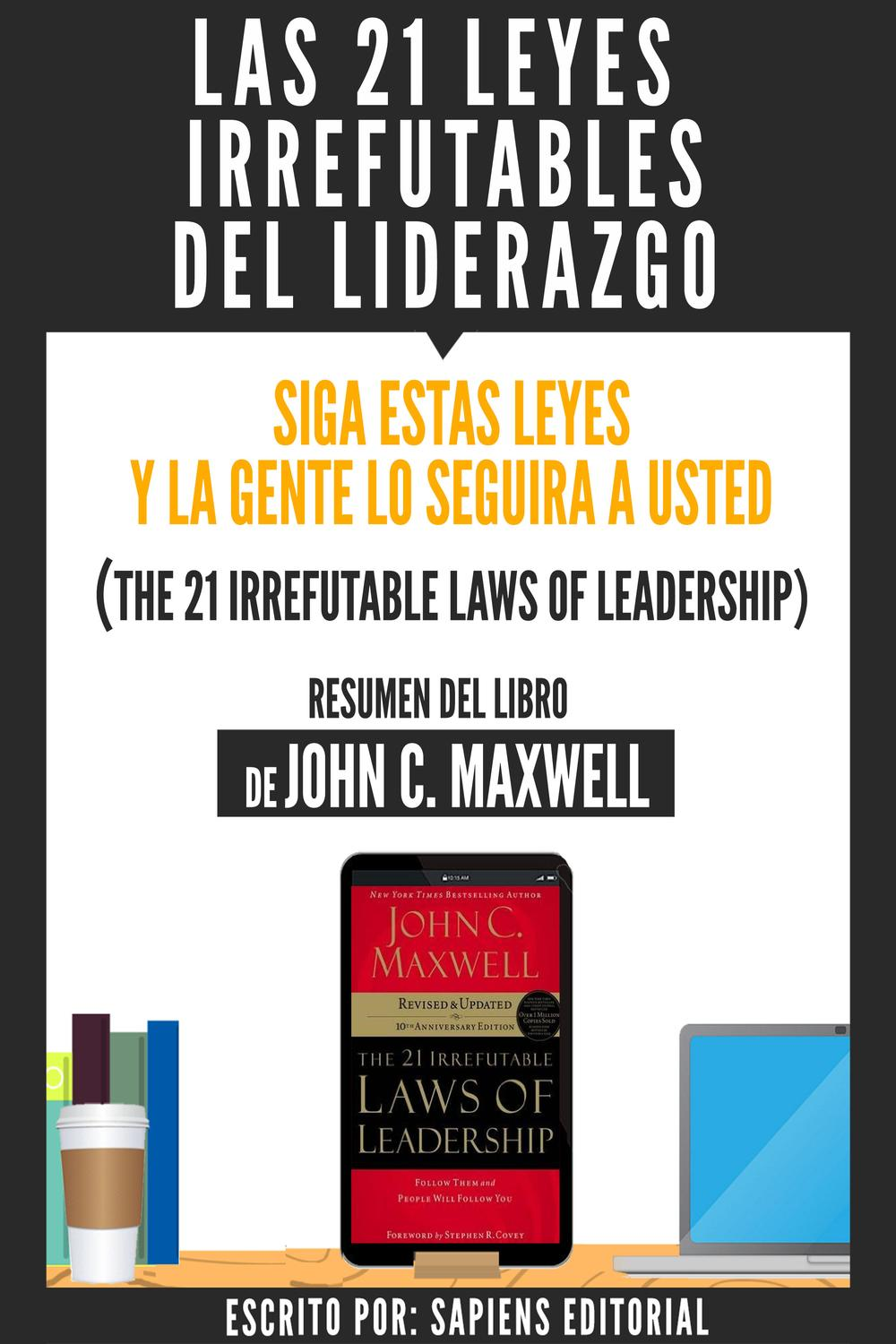 Pdf Las 21 Leyes Irrefutables Del Liderazgo Siga Estas Leyes Y La Gente Lo Seguira A Usted The 21 Irrefutable Laws Of Leadership Resumen Del Libro De John C Maxwell By Perlego
