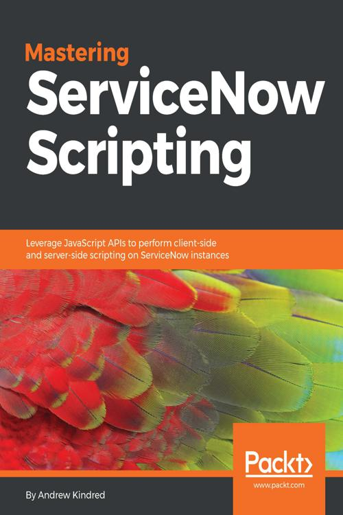 Mastering ServiceNow Scripting