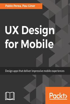 Ux Design For Mobile By Pablo Perea Pau Giner Pdf Read Online Perlego