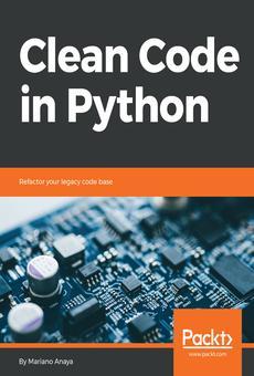 Clean Code In Python By Mariano Anaya Pdf Read Online Perlego