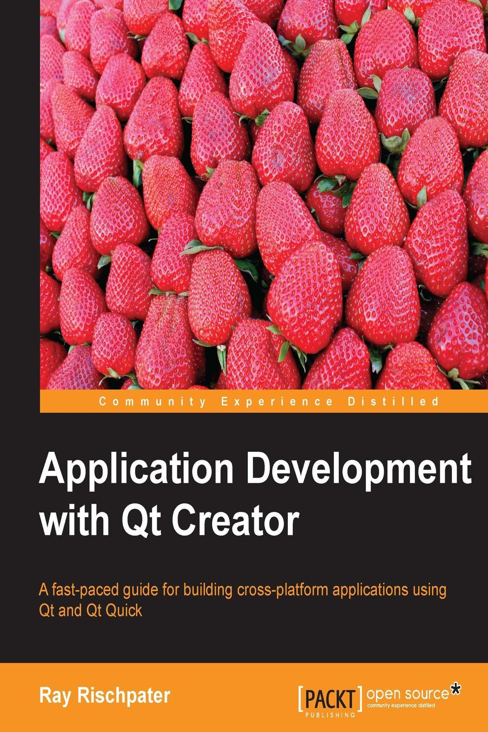 Application Development with Qt Creator by Ray Rischpater
