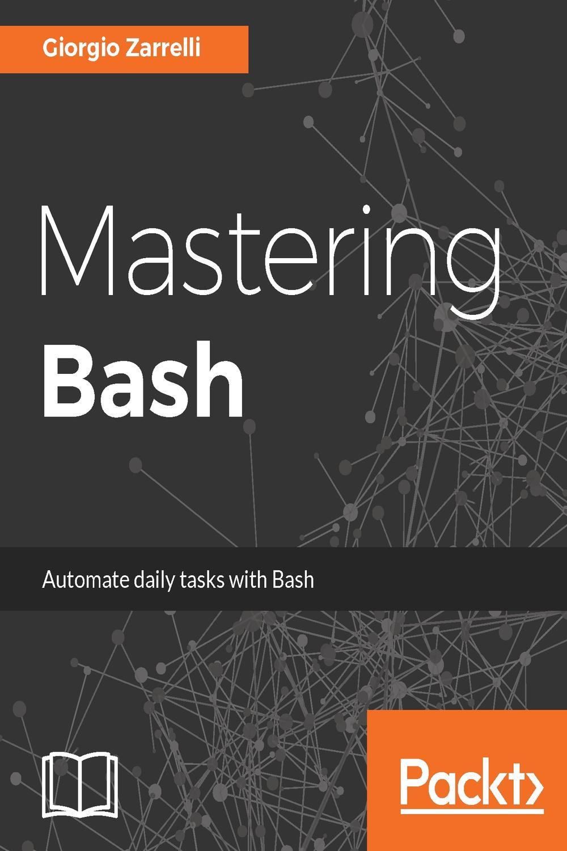 Mastering Bash by Giorgio Zarrelli | Read online | PDF, eBook