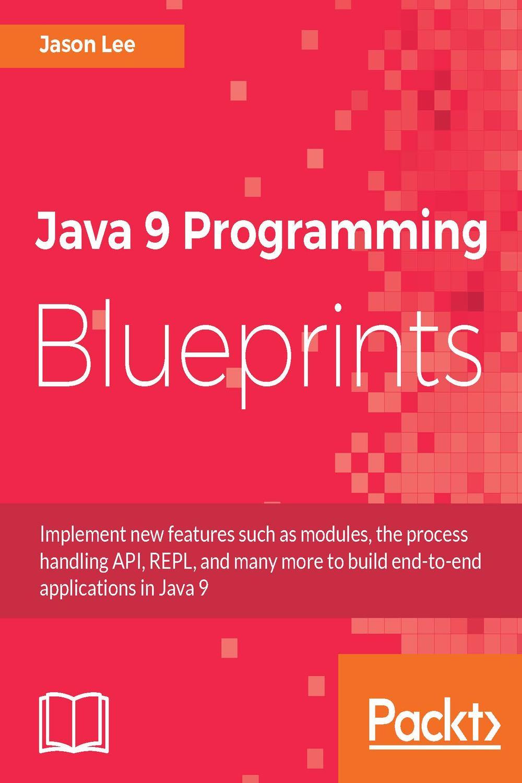 Java 9 programming blueprints by jason lee pdf ebook read online java 9 programming blueprints 1st edition malvernweather Gallery