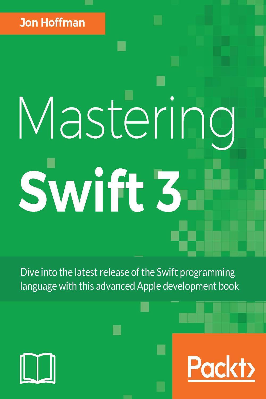 Mastering Swift 3 by Jon Hoffman   PDF, eBook   Read online