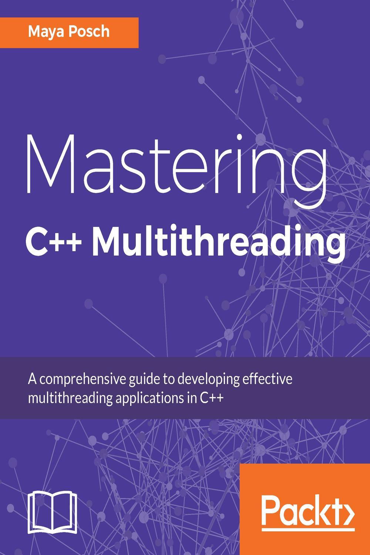 Mastering C Multithreading by Maya Posch   Read online   PDF