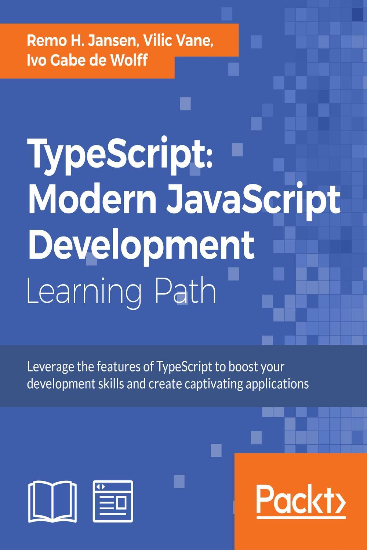 TypeScript: Modern JavaScript Development by Remo H  Jansen