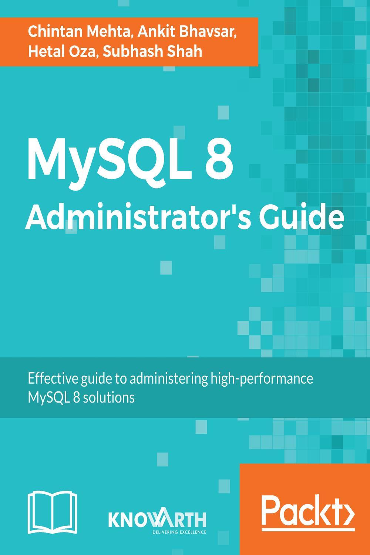 MySQL 8 Administrator's Guide by Chintan Mehta, Hetal Oza, Ankit K