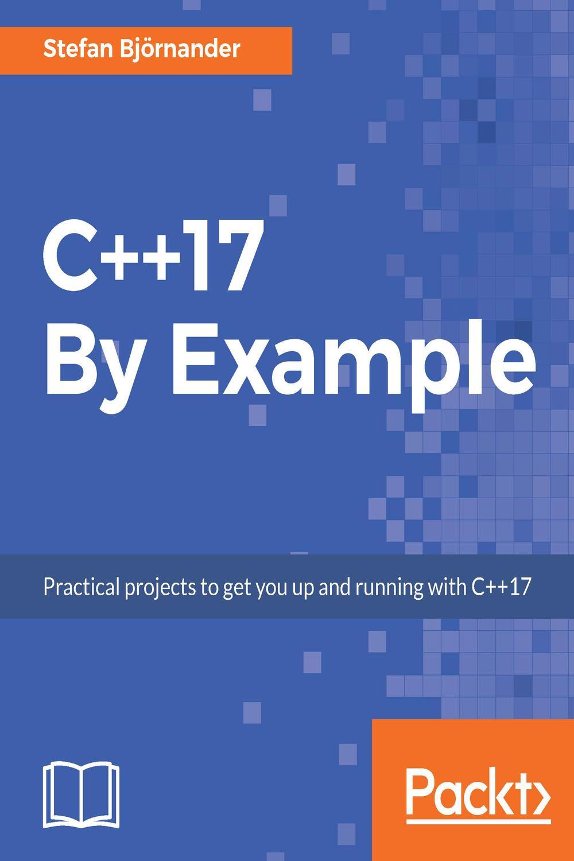 C 17 By Example By Stefan Bjornander Pdf Ebook Read Online