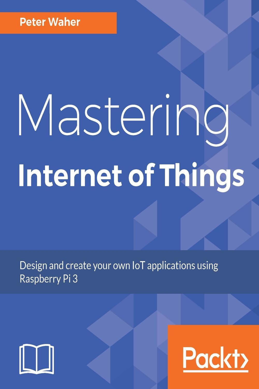 Mastering Internet of Things by Peter Waher | Read online | PDF, eBook