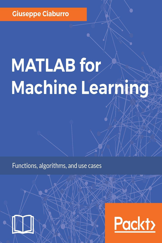 MATLAB for Machine Learning by Giuseppe Ciaburro | Read online | PDF