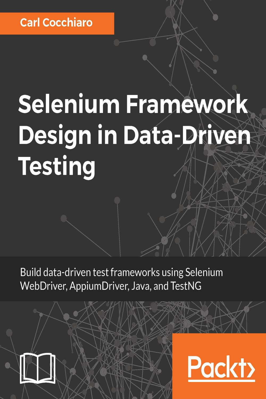 Selenium Framework Design In Data Driven Testing By Carl Cocchiaro